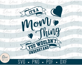 It's a Mom Thing, You Wouldn't Understand svg parent family mother sign print vinyl design cut files DIGITAL DOWNLOAD ONLY vector png dxf