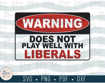 Warning:Does Not Play Well with Liberals svg political democrat left vote sign print vinyl design files DIGITAL DOWNLOAD ONLY vector png dxf