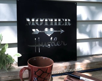 Mother Hustler Metal Sign - Bad Dog Metalworks Home Décor - Gifts for Her Mom Gifts - Hustle Signs - Motivational Gifts - Mother's Day Gifts