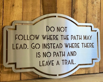 Do Not Follow Where the Path May Lead Go Instead Where There is No Path and Leave a Trail - Bad Dog Metalworks CEO Series Decor - RW Emerson