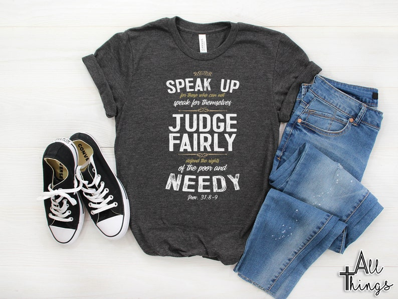 Speak Up for Social Injustices Protest or Service Project Tee Proverbs 31 8-9 Bible Verse T Shirt for Men or Women