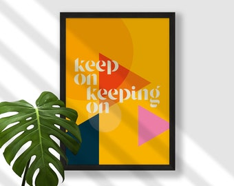 Geometric abstract Keep on keeping A4 A5 print, typographic Scandi modern minimalist wall art, inspiring quote