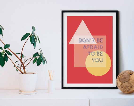 Don't be afraid to be you wall art, Inspirational quote, motivational print, home decor, Typography print, Geometrical poster Modern minimal