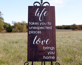 Life Takes You to Unexpected Places, Love Brings You Home, Wooden Sign, Home Decor Sign, Family Quote Sign, Christmas Gift, Gift for Mom