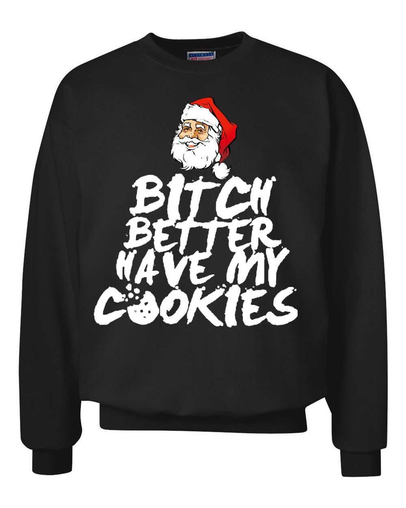 Funny Christmas Sweater Bit# Better Have My Cookies Funny Xmas Ugly Christmas Sweater