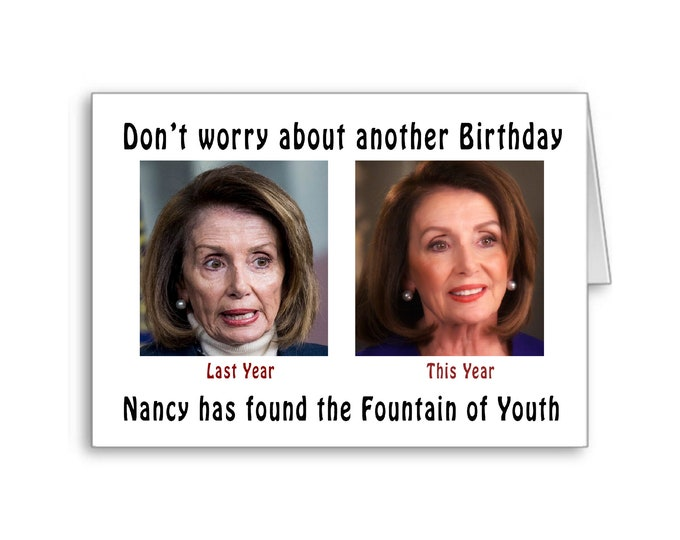 Funny Birthday Card | Nancy Pelosi Birthday Card | Fountain of Youth Card | Politically Incorrect | Plastic Surgery B- Day