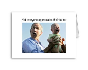 Political Father's Day Card | Happy Father's Day | Father's Day Appreciation | Politically Incorrect | George Bush | Political Memes