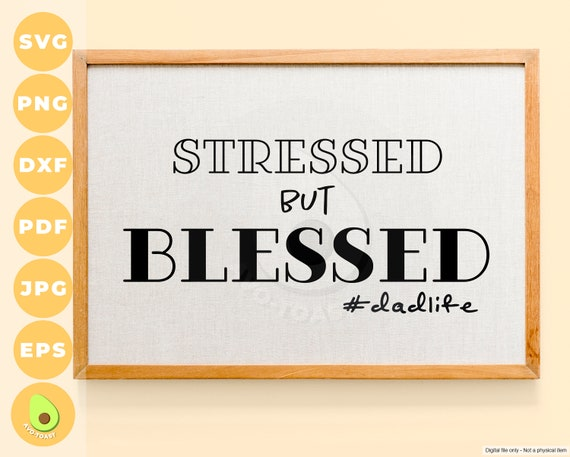 Stressed But Blessed Dad Life Svg Printable Cut Files For Etsy