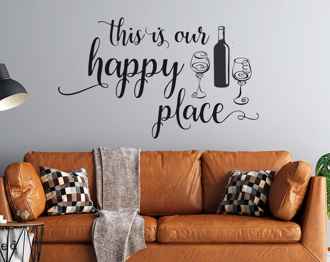 This is our Happy Place  - Wine Bottle and Glasses - Vinyl Wall Decal - Multiple Sizes and Colors -  Free Personalization