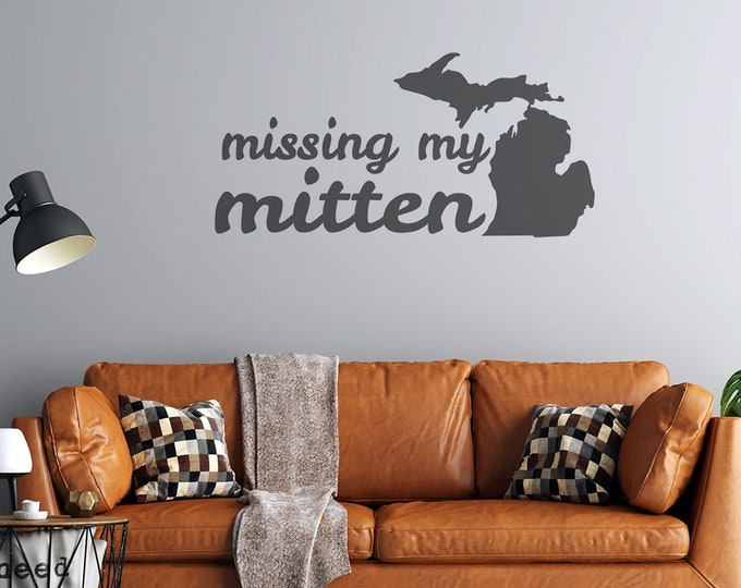 Michigan - Missing my Mitten - Custom Vinyl Wall or Vehicle Decal - Multiple Sizes and Colors - Free Shipping