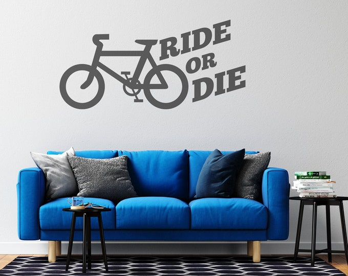 Bicycle - Ride or Die  - Custom Vinyl Wall Decal - Multiple Sizes and Colors - Free Shipping