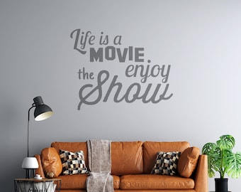 Life is a Movie - Enjoy the Show - Vinyl Wall Decal - Multiple Sizes and Colors - Free Customization