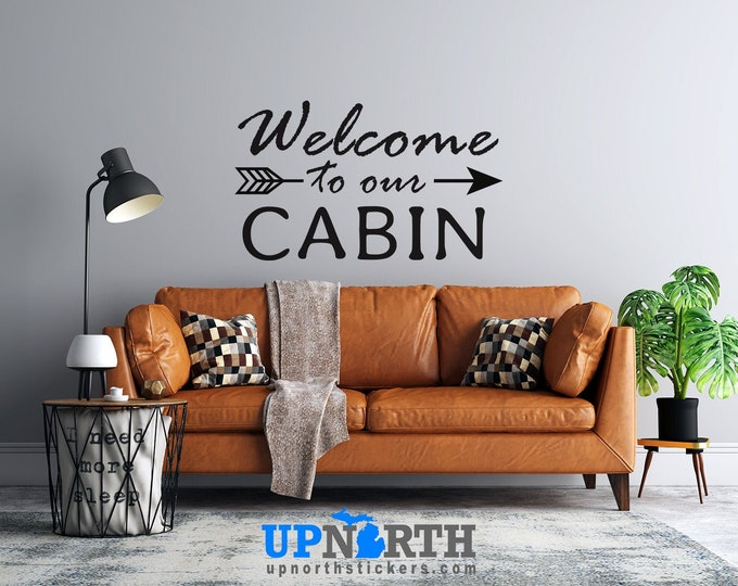 Welcome to our Cabin - Arrow  - Custom Vinyl Wall or Vehicle Decal - Multiple Sizes and Colors - Personalize for Free - Free Shipping