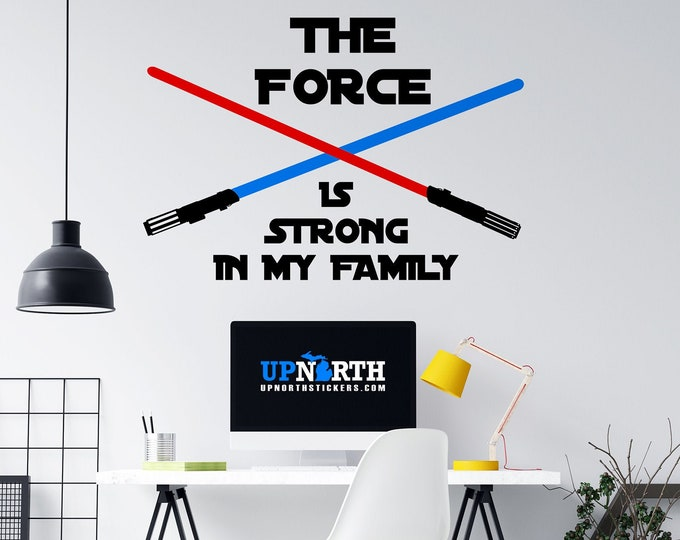 The Force is Strong in My Family - Light Sabers Custom Vinyl Wall Decal - Multiple Sizes and Colors - Free Shipping
