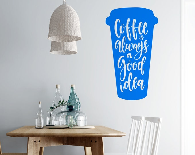 Coffee is Always a Good Idea - Vinyl Wall Decal - Multiple Sizes and Colors - Personalize for Free - Free Shipping