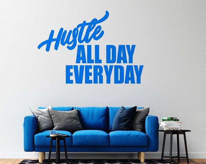 Hustle - All Day Everyday  - Vinyl Wall Decal - Multiple Sizes and Colors - Free Customization