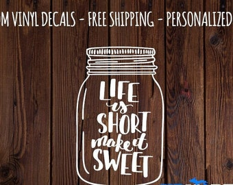 Mason Jar - Life is Short - Make it Sweet - Custom Vinyl Wall Decal - Free Shipping