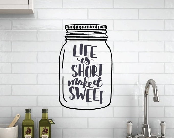 Mason Jar - Life is Short - Make it Sweet - Custom Vinyl Wall Decal - Multiple Sizes and Colors