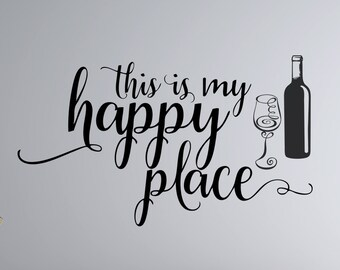 This is My Happy Place - Wine Bottle and Glass - Vinyl Wall Decal - Free Shipping