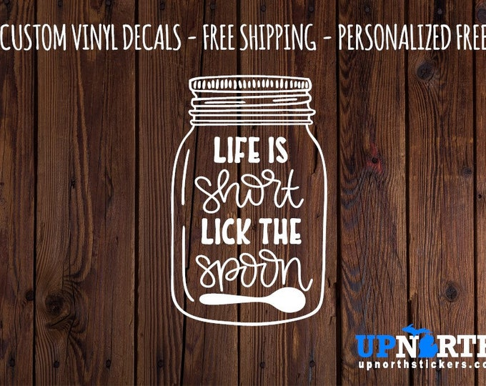 Mason Jar - Life is Short Lick the Spoon - Custom Vinyl Wall Decal - Multiple Sizes and Colors - Free Shipping