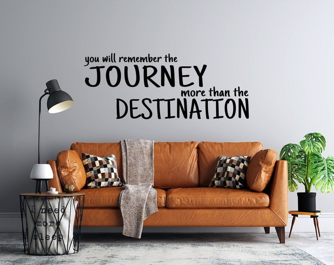 You will Remember the Journey more than the Destination - Vinyl Wall Decal - Multiple Sizes and Colors - Free Customization