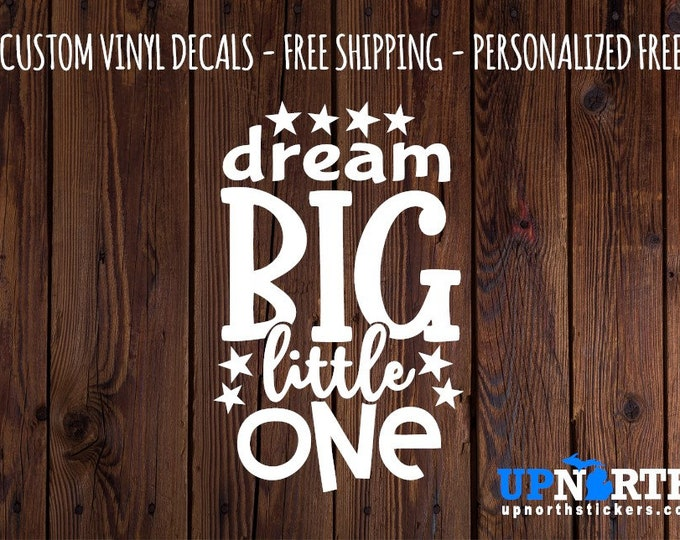 Dream Big Little One - Vinyl Wall Decal - Multiple Sizes and Colors -  Free Personalization