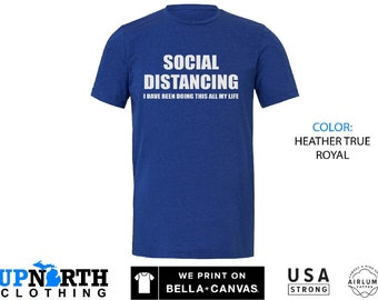 UpNorth Tee - Social Distancing - I have been doing this all my life - T - Shirt- Free Shipping