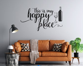 This is My Happy Place - Wine Bottle and Glass - Vinyl Wall Decal - Multiple Sizes and Colors -  Free Personalization - Free Shipping