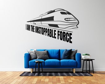 I am the Unstoppable Force - Train  - Vinyl Wall Decal - Multiple Sizes and Colors - Free Customization