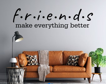 Friends - Make Everything Better  - Custom Vinyl Wall Decal - Multiple Sizes and Colors - Free Shipping - Personalize for Free