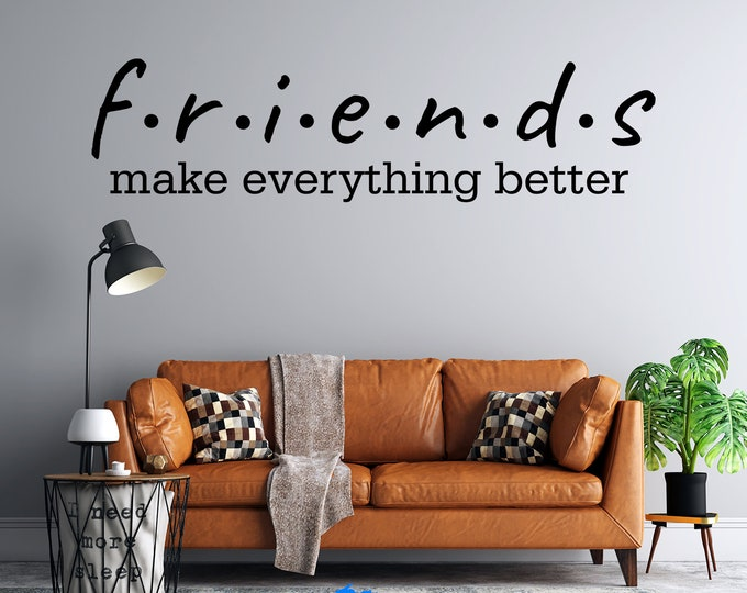 Friends - Make Everything Better  - Custom Vinyl Wall Decal - Free Shipping - Personalize for Free