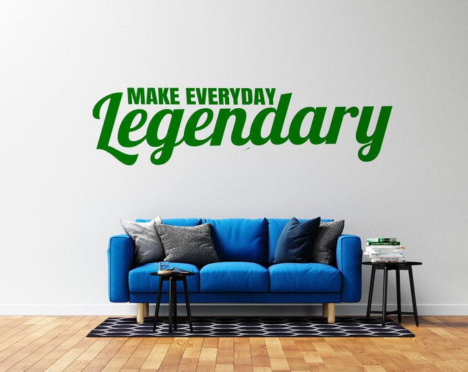 Make Everyday Legendary - Custom Vinyl Wall Decal - Multiple Sizes and Colors - Free Shipping