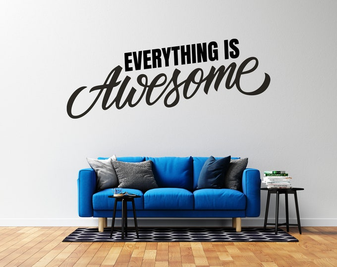 Everything is Awesome  - Vinyl Wall Decal - Multiple Sizes and Colors - Free Customization