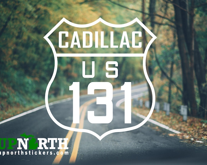 US 131 Cadillac - Vinyl Decal - Michigan Roads and Highways - Cadillac Michigan - Northern Michigan - Custom Vinyl Decal