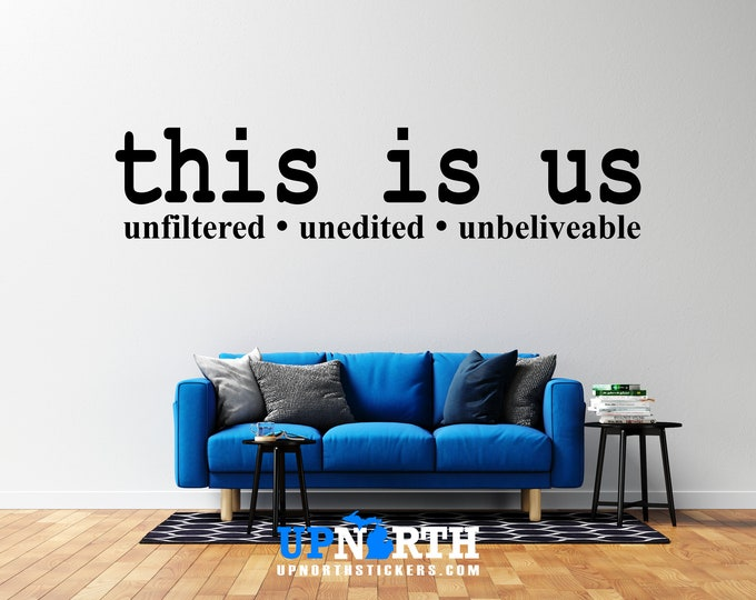 This is Us -unfiltered - unedited - unbelievable - Vinyl Wall Decal - Multiple Sizes and Colors - Personalize for Free - Free Shipping