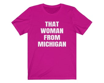 UpNorth Tee - That Woman from Michigan - Michigan Unisex T-Shirt