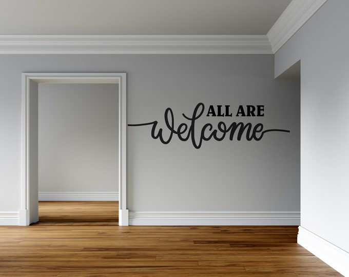 All Are Welcome - Cursive Text - Custom Vinyl Wall Decal - Multiple Sizes and Colors - Personalize for Free - Free Shipping