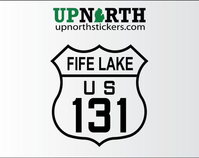 US 131 - FIFE LAKE Road Sign Vinyl Decal -  Michigan Highway - Personalize it for free
