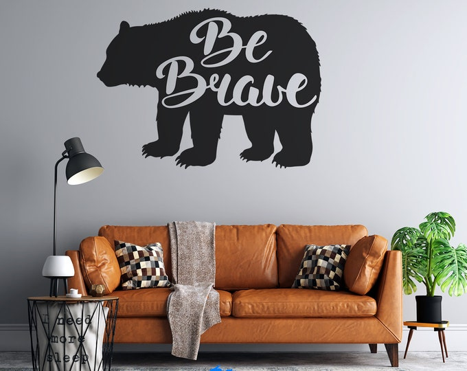 Be Brave - Bear  - Custom Vinyl Wall Decal - Multiple Sizes and Colors - Free Shipping - Personalize for Free