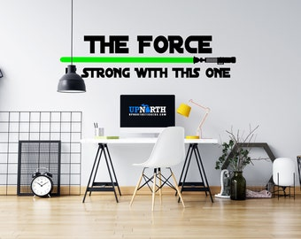 The Force is Strong with this One - Light Saber - Custom Vinyl Wall Decal - Choose your Deluxe Light Saber - Free Shipping - Multiple Sizes