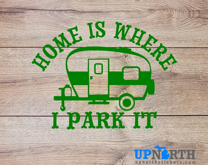 Home is Where I Park It - Camping Trailer - Custom Vinyl Wall or Vehicle Decal  - Free Shipping