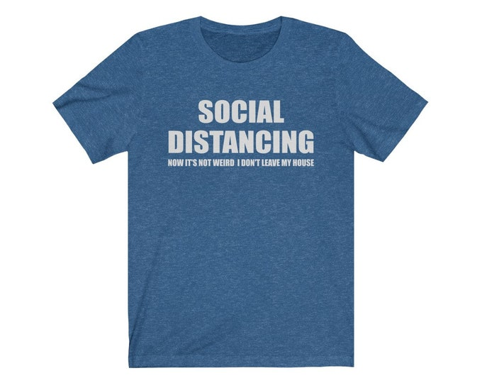 UpNorth Tee - Social Distancing - Now its not weird I don' leave my house