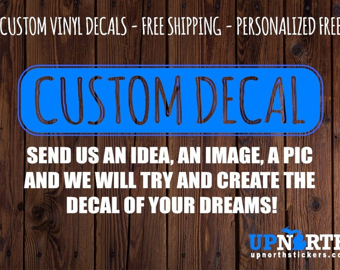 Custom Vinyl Decal  - Vinyl Wall or Vehicle Decal  -  Multiple Sizes and Colors -  Free Shipping