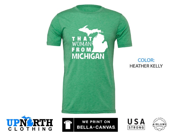 UpNorth Tee - That Woman from Michigan - Michigan Unisex T-Shirt - Free Shipping