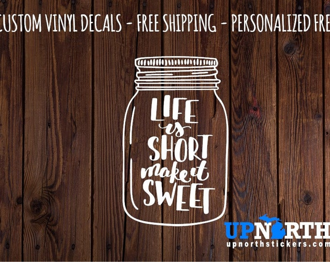 Mason Jar - Life is Short Make it Sweet - Kitchen  Vinyl Wall Decal - Multiple Sizes and Colors - Free Customization