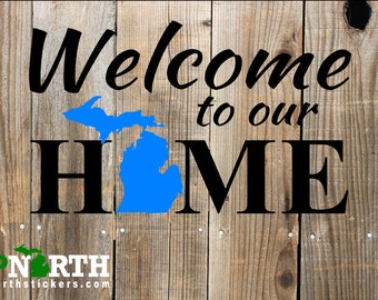 Michigan - Welcome to our Home  - Vinyl Wall Decal - MULTIPLE SIZES
