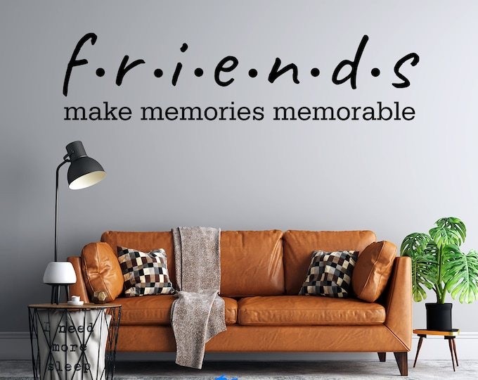 Friends - Make Memories Memorable  - Custom Vinyl Wall Decal - Multiple Sizes and Colors - Free Shipping - Personalize for Free