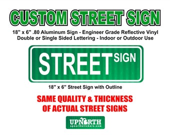 18 in x 6 in Custom Street Sign - .80 Aluminum with Engineer Grade Reflective Vinyl - Single or Double Sided