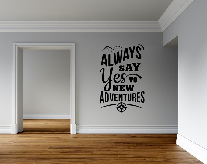 Always Say Yes to New Adventures - Custom Vinyl Wall Decal - Multiple Sizes and Colors - Personalize for Free - Free Shipping