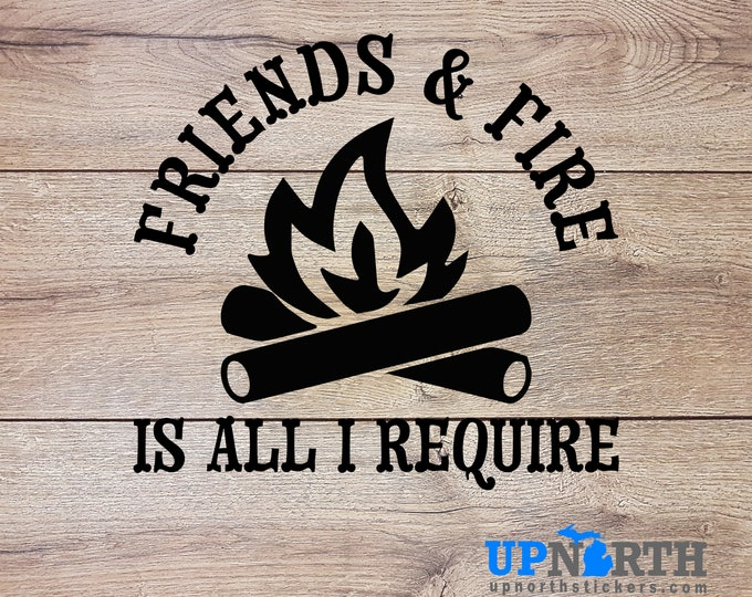 Bonfire Decal - Friends & Fire is all I Require - Custom Vinyl Wall or Vehicle Decal  - Free Shipping